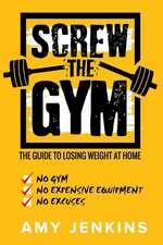 Screw the Gym!