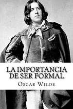 La Importancia de Ser Formal (Spanish) Edition