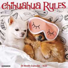 2019 Chihuahua Rules Wall Calendar (Dog Breed Calendar)