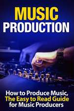 Music Production How to Produce Music, the Easy to Read Guide for Music Producers