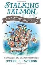 Stalking Salmon & Wrestling Drunks