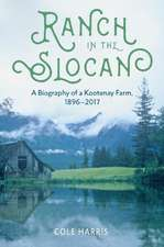 Ranch in the Slocan: A Biography of a Kootenay Farm, 1896-2017