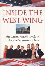 Inside The West Wing: An Unauthorised Look at Television's Smartest Show