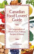 Canadian Food Lovers' Guide: A Compendium of Words, Facts, Folklore, Recipes and History