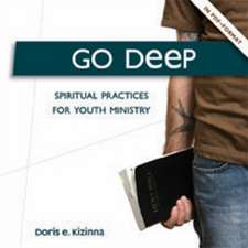 Go Deep: Spiritual Practices for Youth Ministry