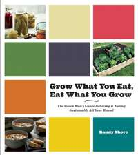 Grow What You Eat, Eat What You Grow: The Green Man's Guide to Living & Eating Sustainably All Year Round