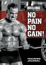 """MuscleMag International's"" No Pain No Gain Training Journal"