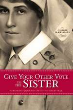 Give Your Other Vote to the Sister: A Woman's Journey into the Great War