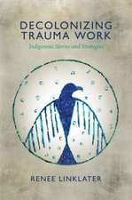 Decolonizing Trauma Work – Indigenous Stories and Strategies