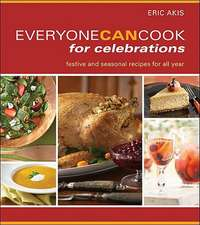 Everyone Can Cook for Celebrations:  Seasonal Recipes for Festive Occasions
