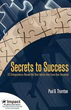 Secrets to Success:  32 Entrepreneurs Reveal the Best Advice They Have Ever Received