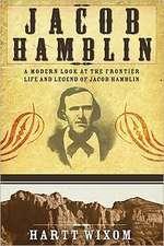 Jacob Hamblin:  A Modern Look at the Frontier Life and Legend of Jacob Hamblin