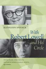 With Robert Lowell & His Circle:  Sylvia Plath, Anne Sexton, Elizabeth Bishop, Stanley Kunitz, and Others
