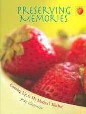 Preserving Memories:  Growing Up in My Mother's Kitchen