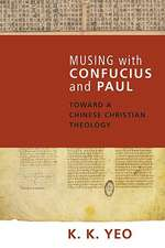 Musing with Confucius and Paul:  Toward a Chinese Christian Theology