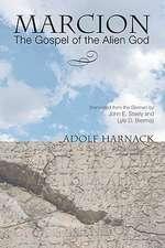 Marcion:  The Gospel of the Alien God