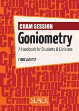 Cram Session in Goniometry:  A Handbook for Students & Clinicians