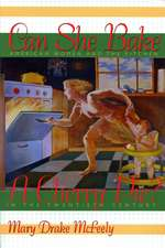 """Can She Bake a Cherry Pie?: """"American Women and the Kitchen in the Twentieth Century"""""""