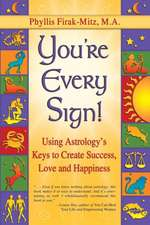 You're Every Sign!:  Using Astrology's Keys to Create Success, Love, and Happiness