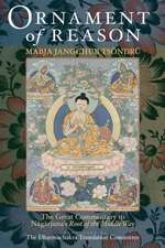 Ornament of Reason:  The Great Commentary to Nagarjuna's Root of the Middle Way