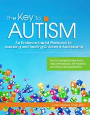 The Key to Autism:  An Evidence-Based Workbook for Assessing and Treating Children & Adolescents