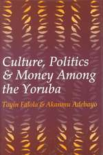Culture, Politics, and Money Among the Yoruba