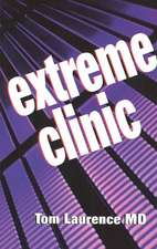 Extreme Clinic: An Outpatient Doctor's Guide to the Perfect 7 Minute Visit