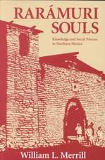 Raramuri Souls:  Knowledge and Social Process in Northern Mexico