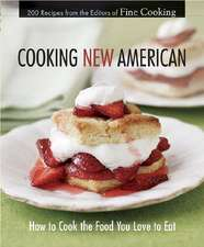 Cooking New American:  How to Cook the Food You Really Love to Eat