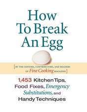 How to Break an Egg:  1,453 Kitchen Tips, Food Fixes, Emergency Substitutions, and Handy Techniques