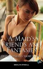 A Maid's Friends and Fantasies: Devlin O'Neill's Short Stories