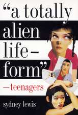 A Totally Alien Life-Form: Teenagers