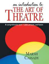 Introduction to: The Art of Theatre: A Comprehensive Text -- Past, Present and Future