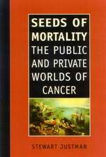 Seeds of Mortality: The Public and Private Worlds of Cancer