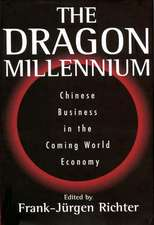 The Dragon Millennium:  Chinese Business in the Coming World Economy