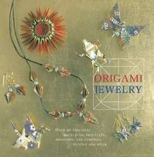 Origami Jewelry: More than 40 Exquisite Designs to Fold and Wear
