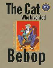 The Cat Who Invented Bebop [With DVD]:  Volume One
