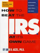 How to Beat the I.R.S. at Its Own Game: Strategies to Avoid--and Fight--an Audit