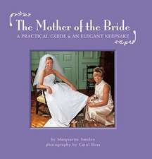 The Mother of the Bride:  A Practical Guide & an Elegant Keepsake