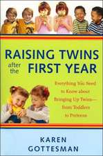 Raising Twins After the First Year: Everything You Need to Know About Bringing Up Twins - from Toddlers to Preteens