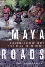 Maya Roads:  One Woman's Journey Among the People of the Rainforest