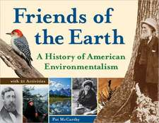 Friends of the Earth:  A History of American Environmentalism with 21 Activities