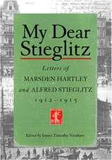 My Dear Stieglitz:  Letters of Marsden Hartley and Alfred Stieglitz, 1912-1915