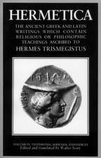 Hermetica Volume 4 Testimonia, Addenda, and Indices:  The Ancient Greek and Latin Writings Which Contain Religious or Philosophic Teachings Ascribed to