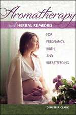 Aromatherapy and Herbal Remedies for Pregnancy, Birth, and Breastfeeding:  The Nutritional Powerhouse