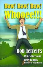 Haw! Haw! Haw! Whooee!!!:  The Best of Bob Terrell's Rib-Ticklers and Belly Laughs
