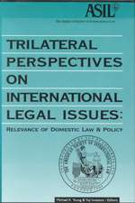 Trilateral Perspectives on International Legal Issues:  Relevance of Domestic Law and Policy