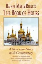 Rainer Maria Rilke`s The Book of Hours – A New Translation with Commentary
