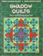 Shadow Quilts:  Easy-To-Design Multiple Image Quilts