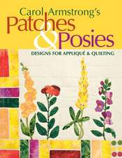 Carol Armstrong's Patches & Posies:  Designs for Applique & Quilting [With Patterns]